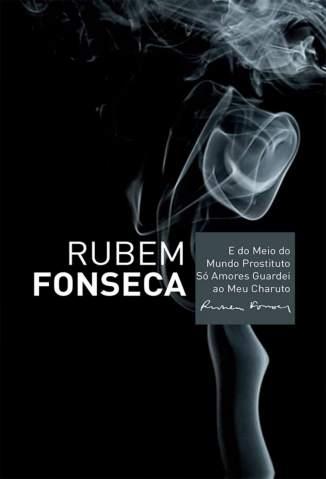 Baixar E do Meio do Mundo Prostituto Só Amores Guardei Ao Meu Charuto - Rubem Fonseca ePub PDF Mobi ou Ler Online