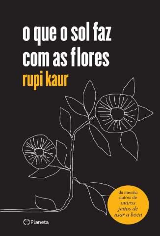 Baixar Livro O que o Sol Faz Com as Flores - Rupi Kaur em ePub PDF Mobi ou Ler Online
