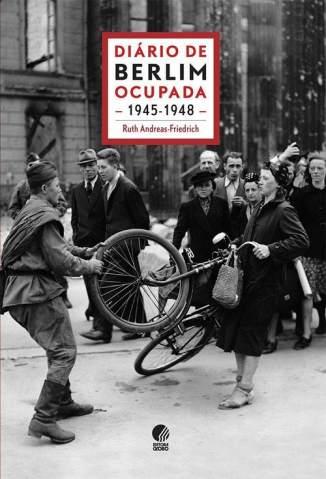 Baixar Diário de Berlim Ocupada - 1945-1948 - Ruth Andreas-Friedrich ePub PDF Mobi ou Ler Online
