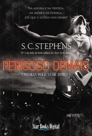 Baixar Livro Perigoso Demais - Trilogia Rock Star Vol. 3 - S. C. Stephens em ePub PDF Mobi ou Ler Online