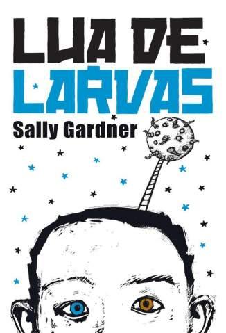 Baixar Lua de Larvas - Sally Gardner ePub PDF Mobi ou Ler Online