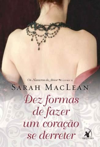 Baixar Livro Dez Formas de Fazer um Coração Se Derreter - Os Números do Amor Vol. 2 - Sarah Maclean em ePub PDF Mobi ou Ler Online