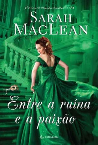 Baixar Livro Entre a Ruína e a Paixão - O Clube dos Canalhas Vol. 1 - Sarah Maclean em ePub PDF Mobi ou Ler Online