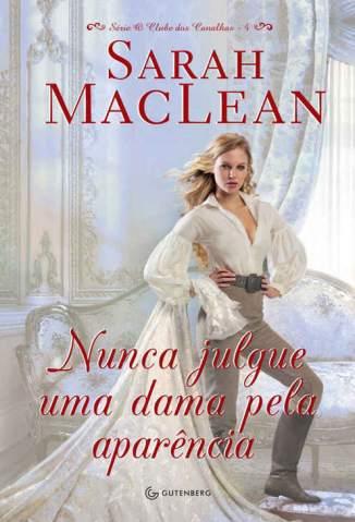 Baixar Livro Nunca Julgue uma Dama Pela Aparência - O Clube dos Canalhas Vol. 4 - Sarah Maclean em ePub PDF Mobi ou Ler Online