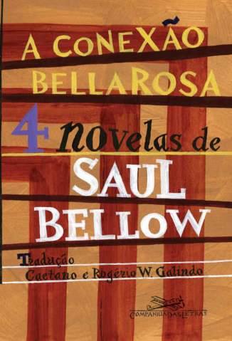 Baixar Livro A Conexão Bellarosa - 4 Novelas - Saul Bellow em ePub PDF Mobi ou Ler Online