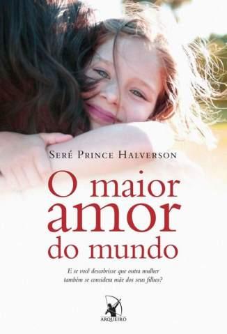 Baixar O Maior Amor do Mundo - Seré Prince Halverson ePub PDF Mobi ou Ler Online
