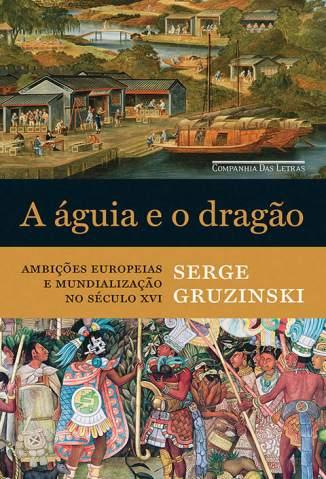 Baixar Livro A Águia e o Dragão - Serge Gruzinski em ePub PDF Mobi ou Ler Online