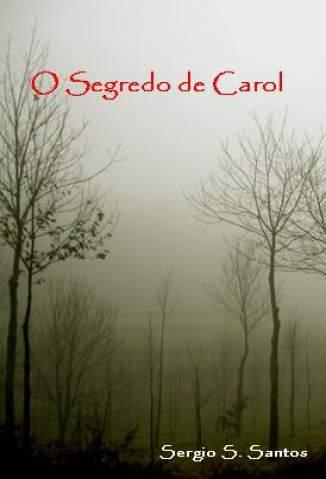Baixar O Segredo de Carol - Sergio S. Santos ePub PDF Mobi ou Ler Online