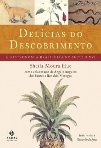 Baixar Delícias do descobrimento: A gastronomia brasileira no século XVI - Sheila Hue ePub PDF Mobi ou Ler Online