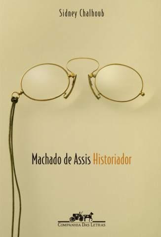 Baixar Machado de Assis, Historiador - Sidney Chalhoub ePub PDF Mobi ou Ler Online
