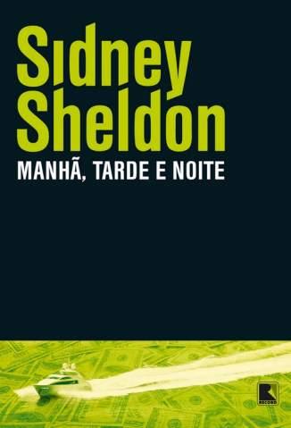 Baixar Livro Manhã, Tarde e Noite - Sidney Sheldon em ePub PDF Mobi ou Ler Online