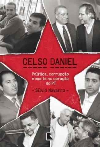 Baixar Livro Celso Daniel: Política, Corrupção e Morte No Coração do Pt - Silvio Navarro em ePub PDF Mobi ou Ler Online