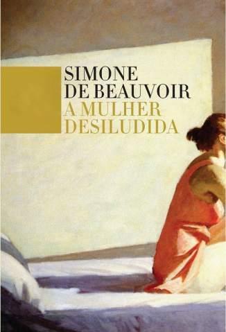 Baixar A Mulher Desiludida - Simone de Beauvoir ePub PDF Mobi ou Ler Online