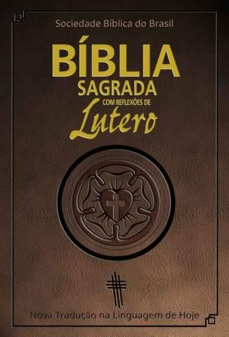 Baixar Livro Bíblia Sagrada Com Reflexões de Lutero - Sociedade Bíblica do Brasil em ePub PDF Mobi ou Ler Online