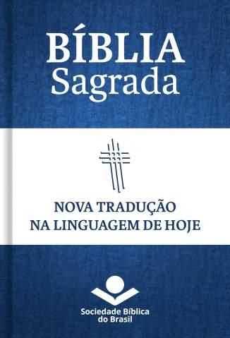 Baixar Livro Bíblia Sagrada Ntlh - Nova Tradução Na Linguagem de Hoje - Sociedade Bíblica do Brasil em ePub PDF Mobi ou Ler Online