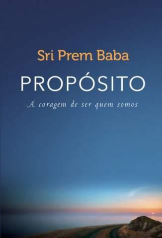 Baixar Propósito: A Coragem de Ser Quem Somos - Sri Prem Baba ePub PDF Mobi ou Ler Online
