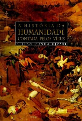 Baixar A História da Humanidade Contada Pelos Vírus - Stefan Cunha Ujvari ePub PDF Mobi ou Ler Online