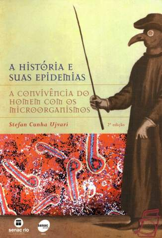 Baixar A História e Suas Epidemias: a Convivência do Homem Com Os Microorganismos - Stefan Cunha Ujvari ePub PDF Mobi ou Ler Online