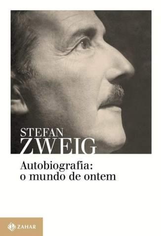 Baixar Autobiografia: o Mundo de Ontem - Stefan Zweig ePub PDF Mobi ou Ler Online