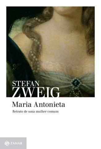 Baixar Maria Antonieta, Retrato de uma Mulher Comum - Stefan Zweig ePub PDF Mobi ou Ler Online