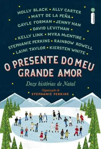 Baixar Livro O Presente do Meu Grande Amor: Doze Histórias de Natal - Stephanie Perkins  em ePub PDF Mobi ou Ler Online