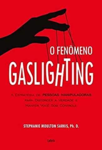 Baixar Livro O Fenômeno Gaslighting - Stephanie Sarkis em ePub PDF Mobi ou Ler Online