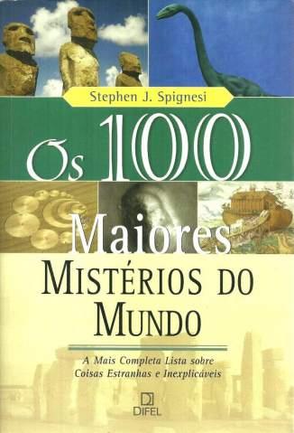 Baixar Livro Os 100 Maiores Mistérios do Mundo - Stephen J. Spignesi em ePub PDF Mobi ou Ler Online