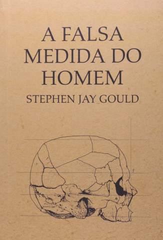 Baixar Livro A Falsa Medida do Homem - Stephen Jay Gould em ePub PDF Mobi ou Ler Online