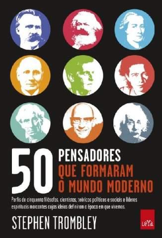 Baixar 50 Pensadores que Formaram o Mundo Moderno - Stephen Trombley ePub PDF Mobi ou Ler Online