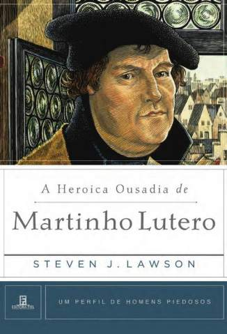 Baixar Livro A Heroica Ousadia de Martinho Lutero - Steven Lawson  em ePub PDF Mobi ou Ler Online