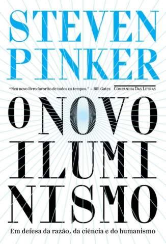 Baixar Livro O Novo Iluminismo: Em Defesa da Razão, da Ciência e do Humanismo - Steven Pinker em ePub PDF Mobi ou Ler Online