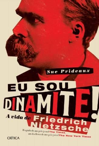 Baixar Livro Eu Sou Dinamite, A Vida de Friedrich Nietzsche - Sue Prideaux  em ePub PDF Mobi ou Ler Online