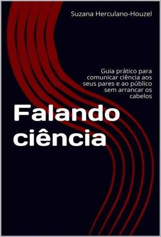 Baixar Falando Ciência - Suzana Herculano-Houzel ePub PDF Mobi ou Ler Online