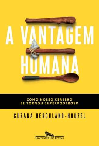 Baixar A Vantagem Humana: Como Nosso Cérebro Se Tornou Superpoderoso - Suzana Herculano-Houzel ePub PDF Mobi ou Ler Online