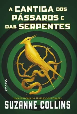 Baixar Livro A Cantiga dos Pássaros e das Serpentes - Trilogia Jogos Vorazes Vol. 4 - Suzanne Collins em ePub PDF Mobi ou Ler Online
