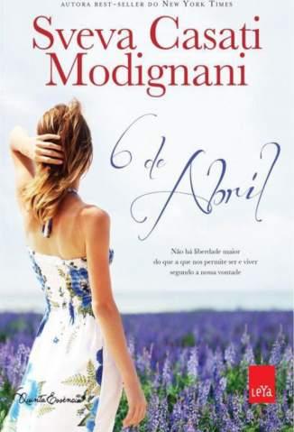 Baixar 6 de Abril - Sveva Casati Modignani ePub PDF Mobi ou Ler Online
