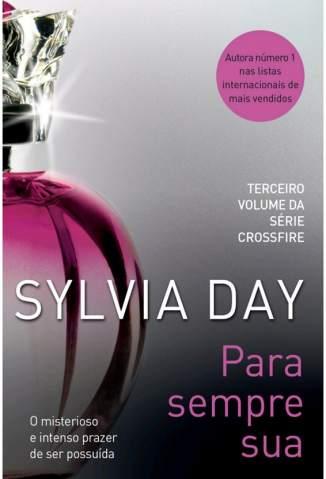 Baixar Livro Para Sempre Sua - Crossfire Vol. 3 - Sylvia Day em ePub PDF Mobi ou Ler Online