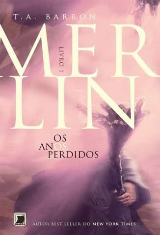 Baixar Livro Os Anos Perdidos - Merlin Vol. 1 - T. A. Barron em ePub PDF Mobi ou Ler Online