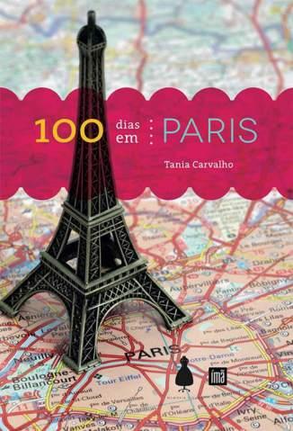Baixar Livro 100 Dias Em Paris - Tania Carvalho em ePub PDF Mobi ou Ler Online