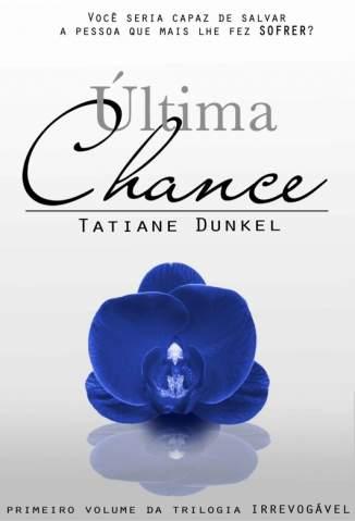 Baixar Última Chance - Irrevogável Vol. 1 - Tatiane Dunkel ePub PDF Mobi ou Ler Online