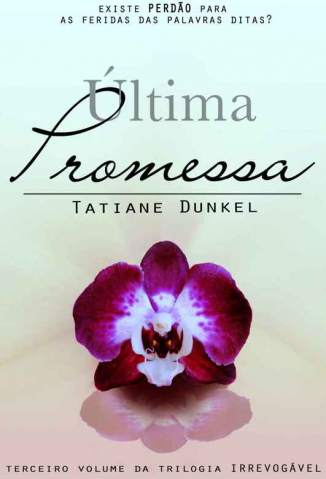Baixar Última Promessa - Irrevogável Vol. 3 - Tatiane Dunkel ePub PDF Mobi ou Ler Online