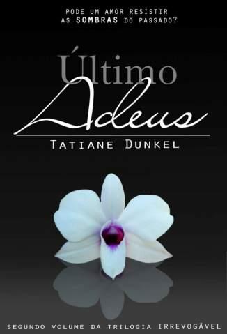 Baixar Último Adeus - Irrevogável Vol. 2 - Tatiane Dunkel ePub PDF Mobi ou Ler Online