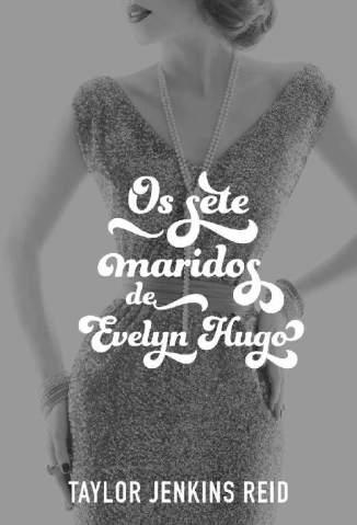 Baixar Livro Os Sete Maridos de Evelyn Hugo - Taylor Jenkins Reid em ePub PDF Mobi ou Ler Online