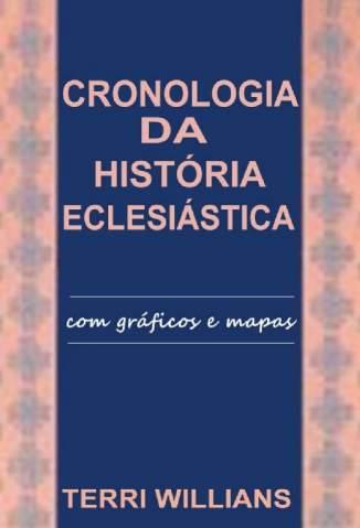 Baixar Livro Cronologia da História Eclesiastica - Terri Willians em ePub PDF Mobi ou Ler Online