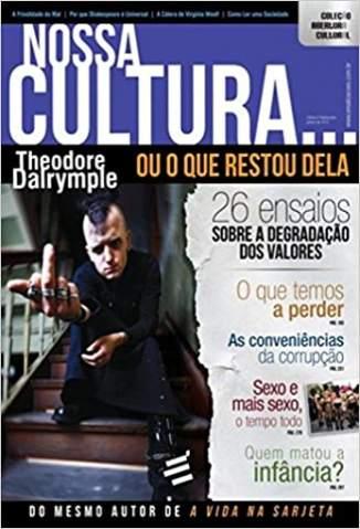 Baixar Livro Nossa Cultura ... Ou o que Restou Dela - Theodore Dalrymple em ePub PDF Mobi ou Ler Online
