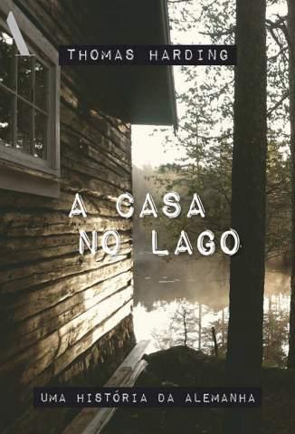 Baixar A Casa No Lago: Uma História da Alemanha - Thomas Harding ePub PDF Mobi ou Ler Online