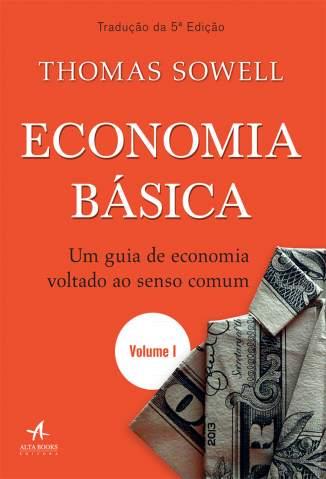 Baixar Livro Economia Básica: Um Guia de Economia Voltado Ao Senso Comum - Volume 1 - Thomas Sowell em ePub PDF Mobi ou Ler Online