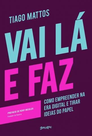 Baixar Livro Vai Lá e Faz - Tiago Mattos em ePub PDF Mobi ou Ler Online