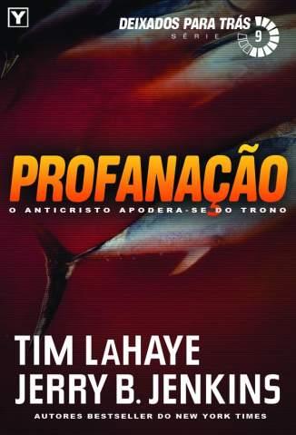 Baixar Profanação - Deixados para Trás Vol. 9 - Tim Lahaye  ePub PDF Mobi ou Ler Online