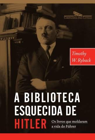 Baixar Livro A Biblioteca Esquecida de Hitler - Timothy W. Ryback  em ePub PDF Mobi ou Ler Online